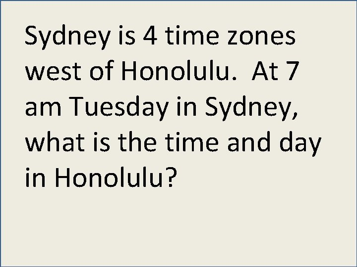 Sydney is 4 time zones west of Honolulu. At 7 am Tuesday in Sydney,