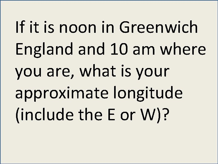 If it is noon in Greenwich England 10 am where you are, what is