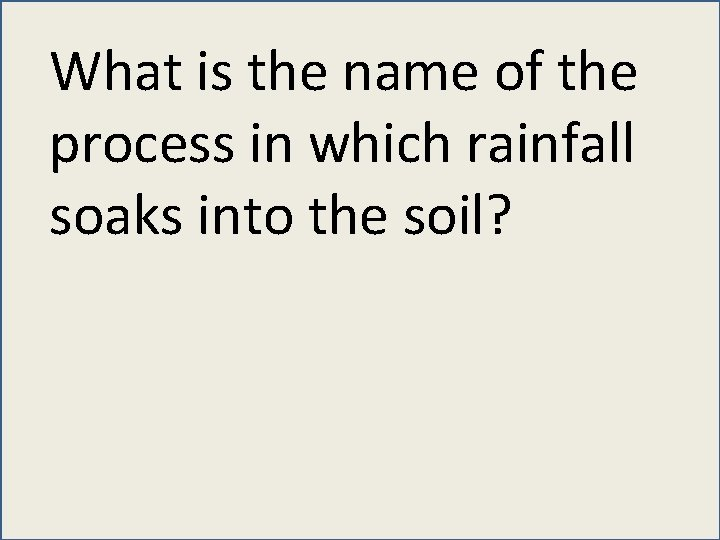 What is the name of the process in which rainfall soaks into the soil?