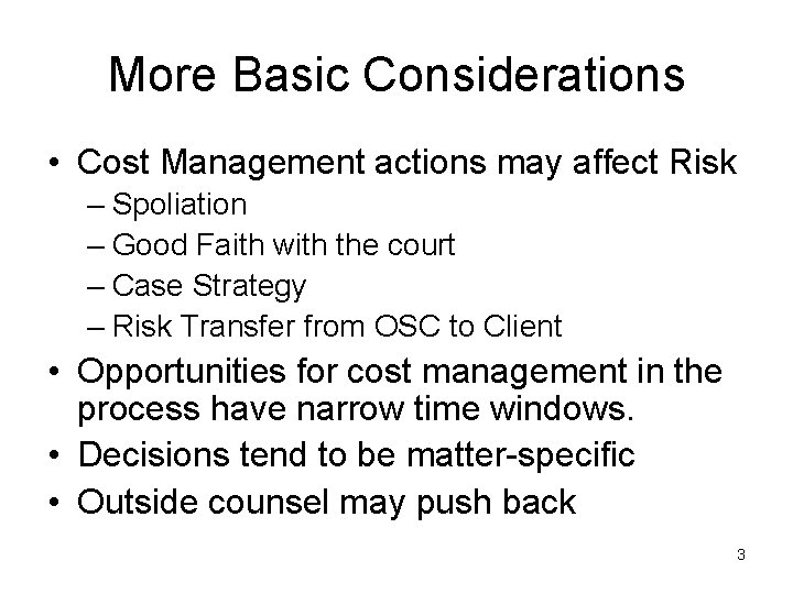 More Basic Considerations • Cost Management actions may affect Risk – Spoliation – Good