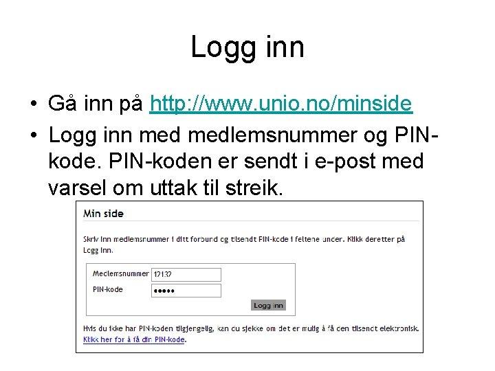 Logg inn • Gå inn på http: //www. unio. no/minside • Logg inn medlemsnummer