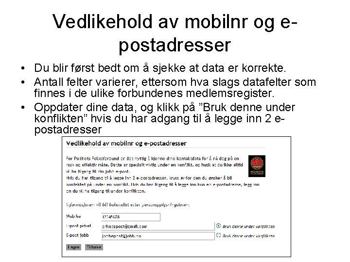 Vedlikehold av mobilnr og epostadresser • Du blir først bedt om å sjekke at