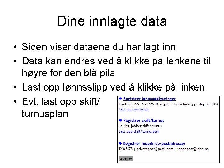 Dine innlagte data • Siden viser dataene du har lagt inn • Data kan