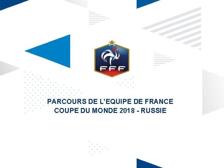 PARCOURS DE L'EQUIPE DE FRANCE COUPE DU MONDE 2018 - RUSSIE Nom. JJ de/