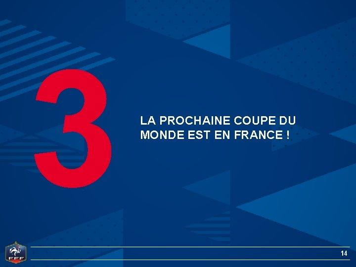 3 LA PROCHAINE COUPE DU MONDE EST EN FRANCE ! 14