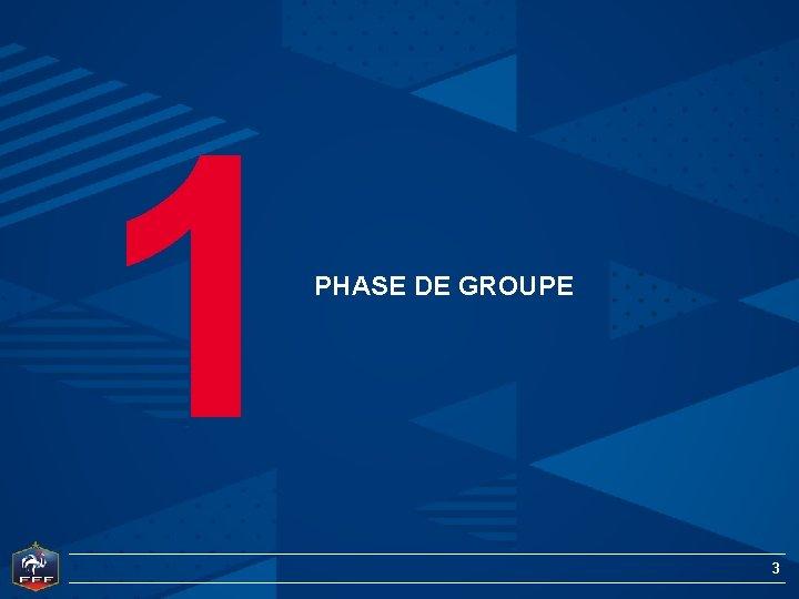 1 PHASE DE GROUPE 3