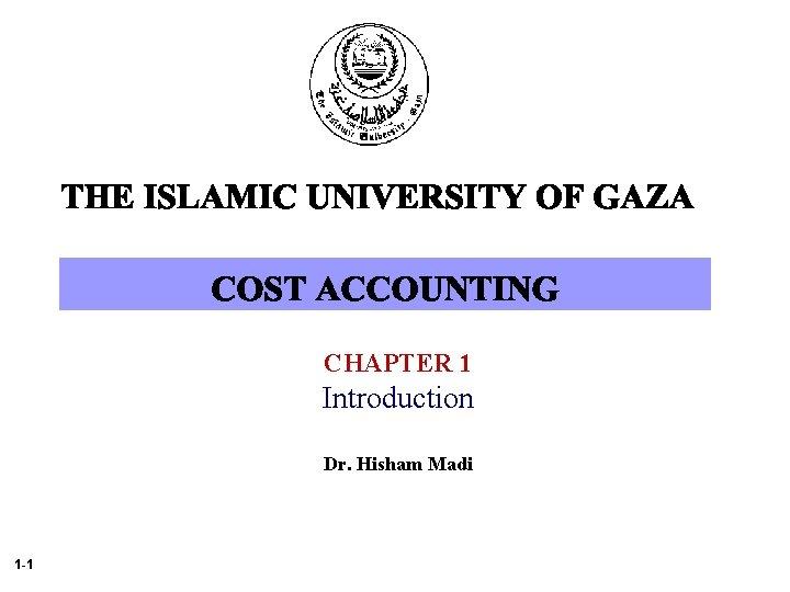 CHAPTER 1 Introduction Dr. Hisham Madi 1 -1