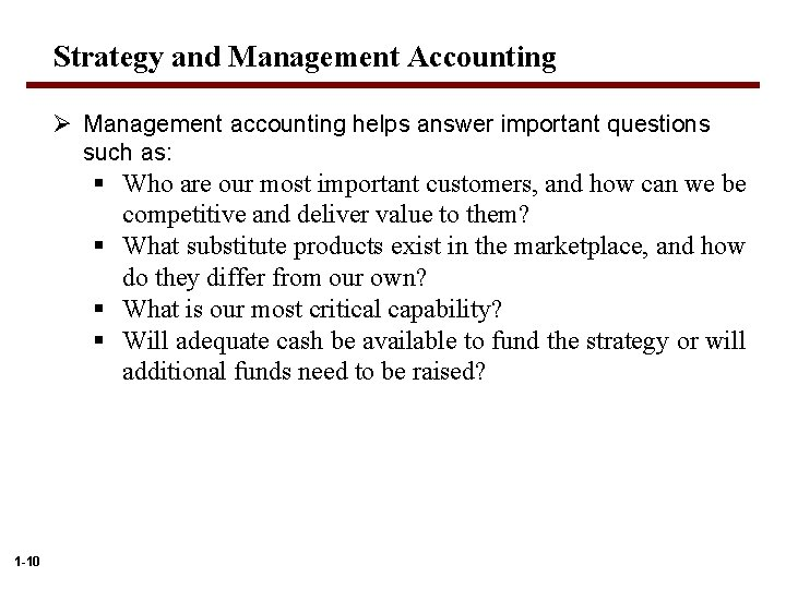 Strategy and Management Accounting Ø Management accounting helps answer important questions such as: §