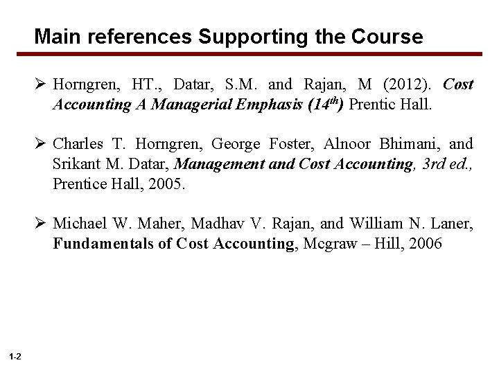 Main references Supporting the Course Ø Horngren, HT. , Datar, S. M. and Rajan,