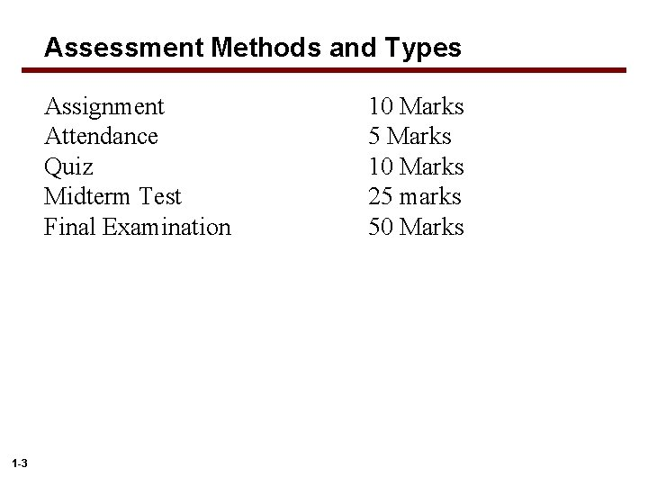 Assessment Methods and Types Assignment Attendance Quiz Midterm Test Final Examination 1 -3 10