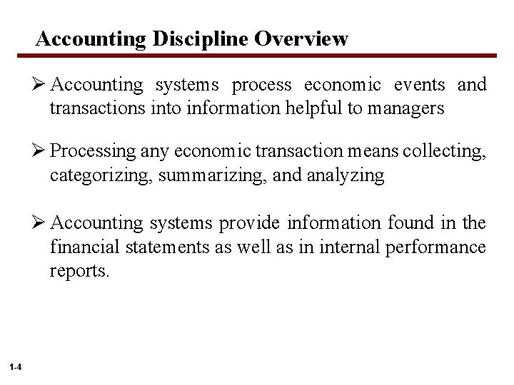 Accounting Discipline Overview Ø Accounting systems process economic events and transactions into information helpful