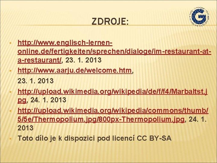 ZDROJE: § § § http: //www. englisch-lernenonline. de/fertigkeiten/sprechen/dialoge/im-restaurant-ata-restaurant/, 23. 1. 2013 http: //www. aarju.