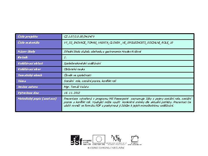 Číslo projektu CZ. 1. 07/1. 5. 00/34. 0479 Číslo materiálu VY_32_INOVACE_TOMAS_VASATA_CLOVEK _VE_SPOLECNOSTI_SOCIALNI_ROLE_10 Název školy