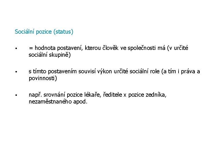 Sociální pozice (status) • = hodnota postavení, kterou člověk ve společnosti má (v určité