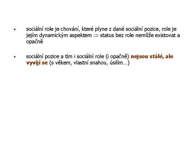 • sociální role je chování, které plyne z dané sociální pozice, role je