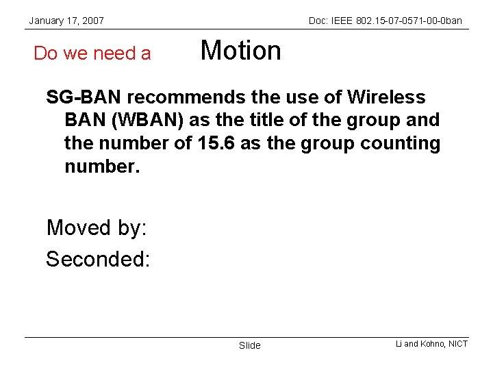 January 17, 2007 Do we need a Doc: IEEE 802. 15 -07 -0571 -00