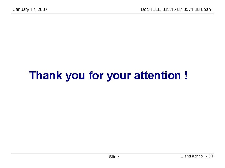 January 17, 2007 Doc: IEEE 802. 15 -07 -0571 -00 -0 ban Thank you