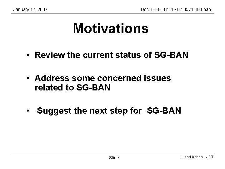 January 17, 2007 Doc: IEEE 802. 15 -07 -0571 -00 -0 ban Motivations •