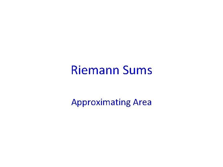 Riemann Sums Approximating Area