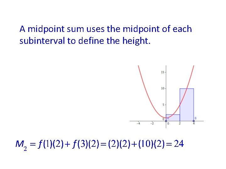 A midpoint sum uses the midpoint of each subinterval to define the height.