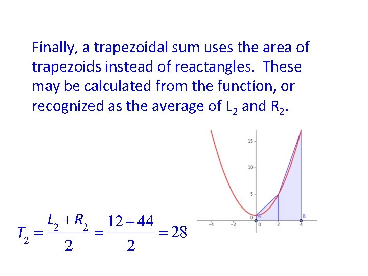 Finally, a trapezoidal sum uses the area of trapezoids instead of reactangles. These may