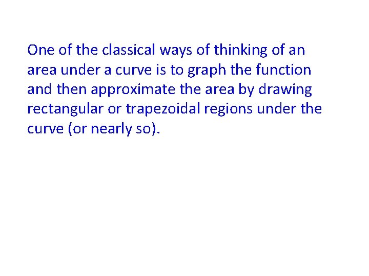 One of the classical ways of thinking of an area under a curve is