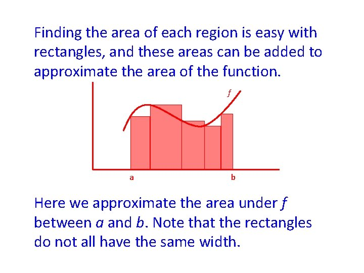 Finding the area of each region is easy with rectangles, and these areas can