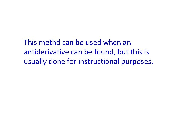 This methd can be used when an antiderivative can be found, but this is