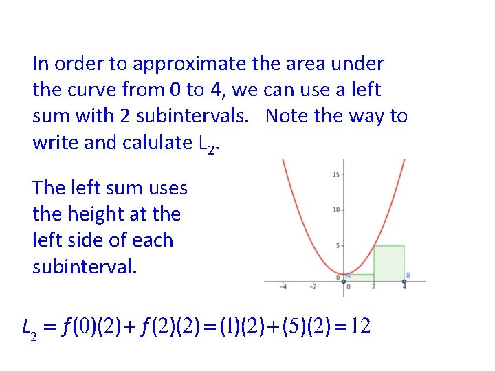 In order to approximate the area under the curve from 0 to 4, we