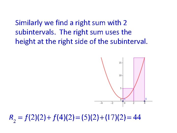 Similarly we find a right sum with 2 subintervals. The right sum uses the