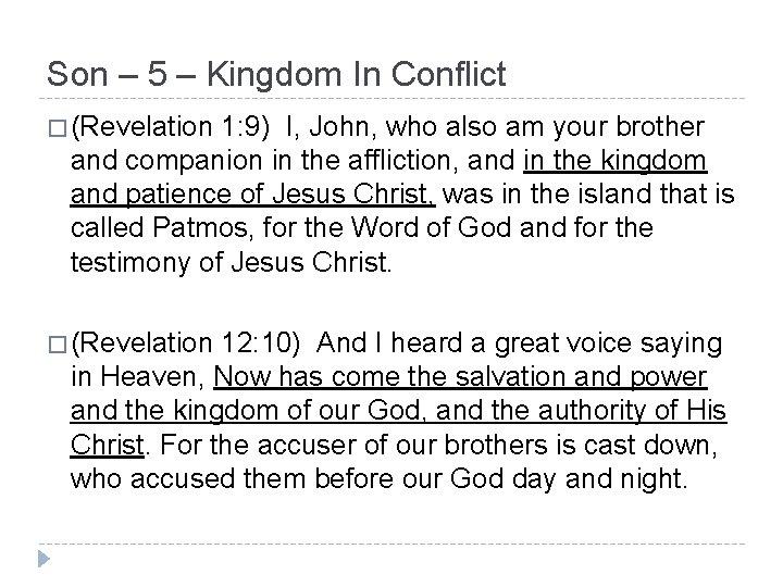 Son – 5 – Kingdom In Conflict � (Revelation 1: 9) I, John, who