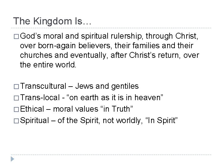 The Kingdom Is… � God's moral and spiritual rulership, through Christ, over born-again believers,