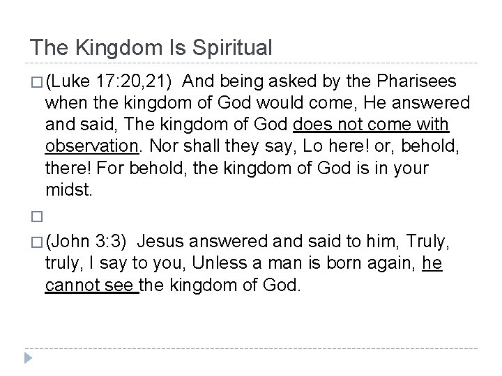 The Kingdom Is Spiritual � (Luke 17: 20, 21) And being asked by the