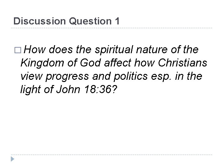 Discussion Question 1 � How does the spiritual nature of the Kingdom of God
