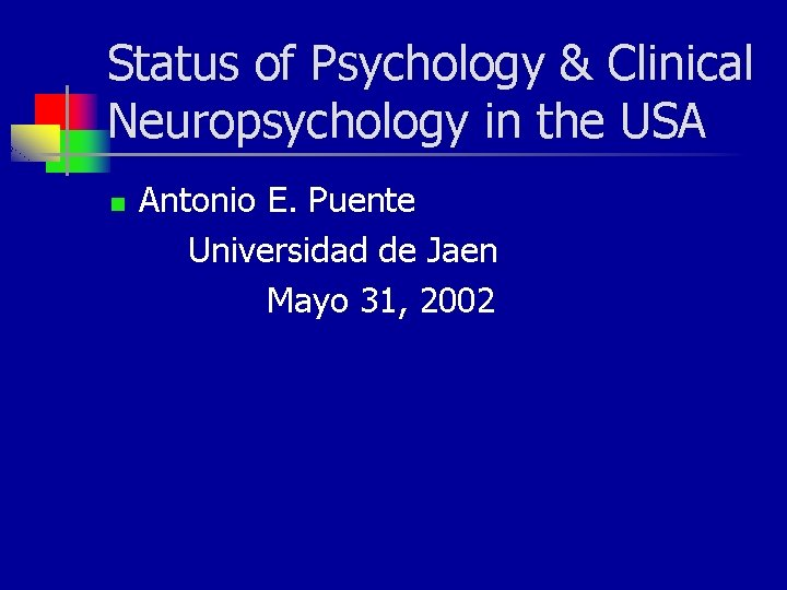 Status of Psychology & Clinical Neuropsychology in the USA n Antonio E. Puente Universidad