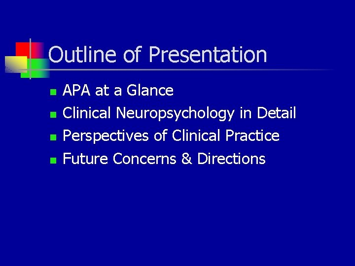 Outline of Presentation n n APA at a Glance Clinical Neuropsychology in Detail Perspectives
