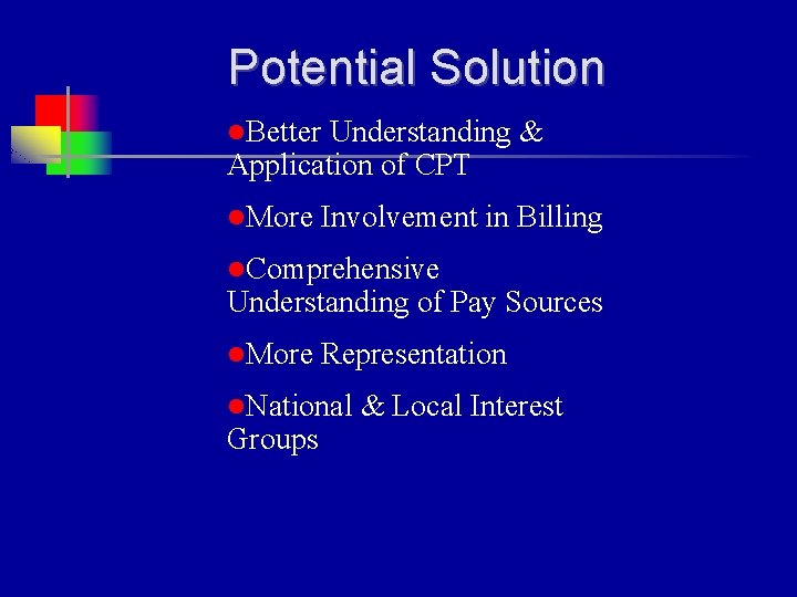 Potential Solution l. Better Understanding & Application of CPT l. More Involvement in Billing