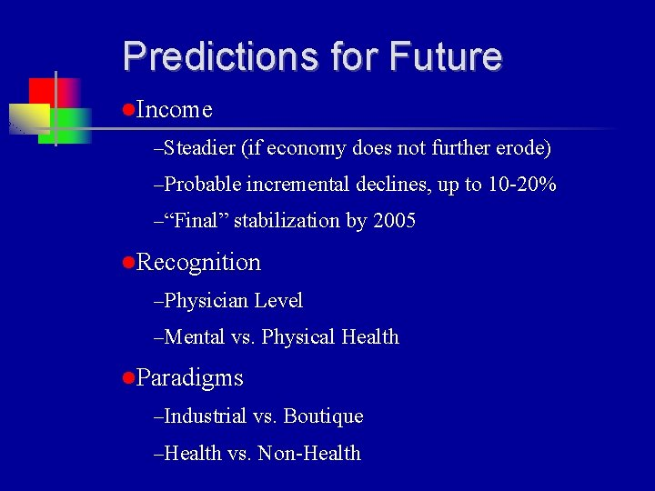 Predictions for Future l. Income –Steadier (if economy does not further erode) –Probable incremental