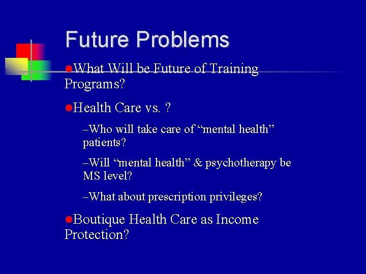 Future Problems l. What Will be Future of Training Programs? l. Health Care vs.