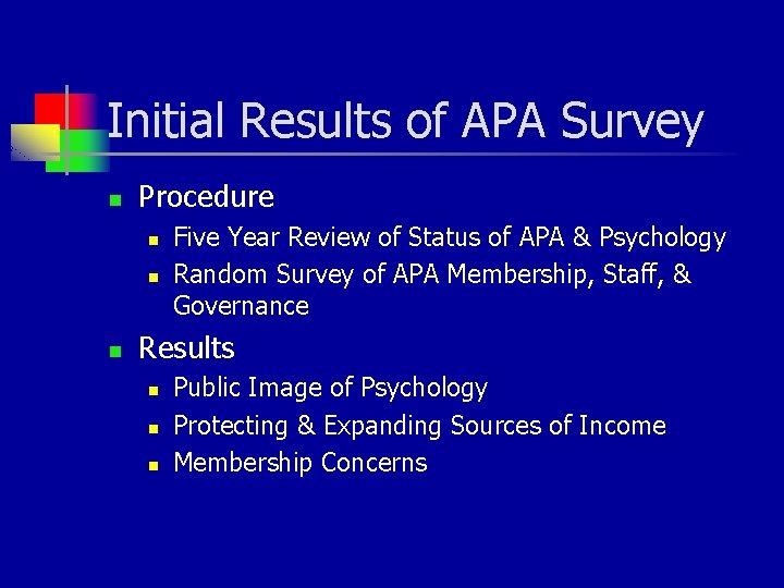 Initial Results of APA Survey n Procedure n n n Five Year Review of