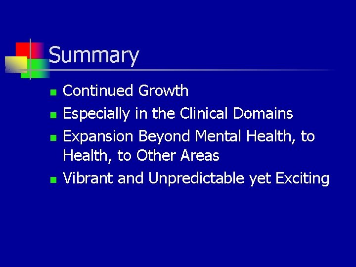 Summary n n Continued Growth Especially in the Clinical Domains Expansion Beyond Mental Health,