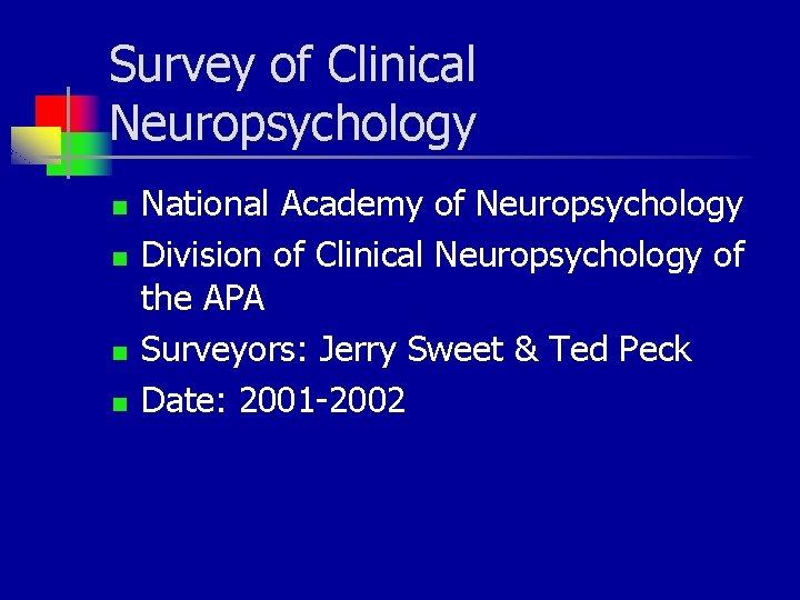 Survey of Clinical Neuropsychology n n National Academy of Neuropsychology Division of Clinical Neuropsychology