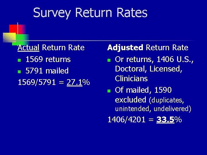 Survey Return Rates Actual Return Rate n 1569 returns n 5791 mailed 1569/5791 =