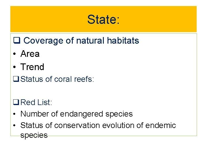 State: q Coverage of natural habitats • Area • Trend q Status of coral