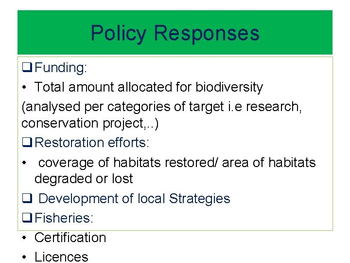 Policy Responses q Funding: • Total amount allocated for biodiversity (analysed per categories of
