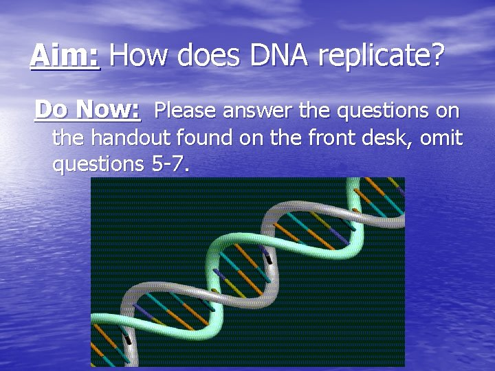 Aim: How does DNA replicate? Do Now: Please answer the questions on the handout
