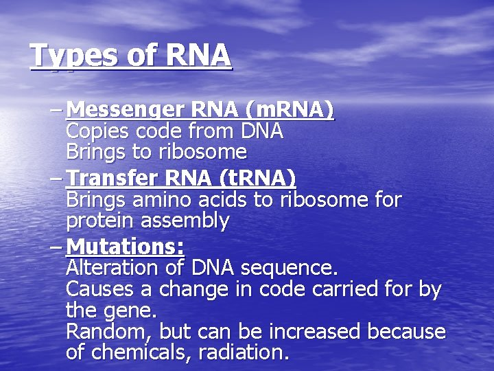Types of RNA – Messenger RNA (m. RNA) Copies code from DNA Brings to