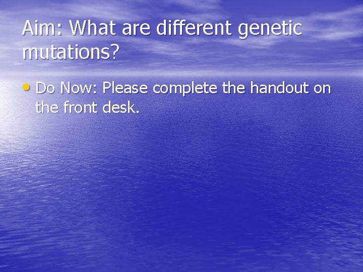 Aim: What are different genetic mutations? • Do Now: Please complete the handout on