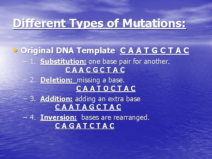 Different Types of Mutations: • Original DNA Template C A A T G C