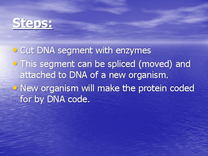 Steps: • Cut DNA segment with enzymes • This segment can be spliced (moved)